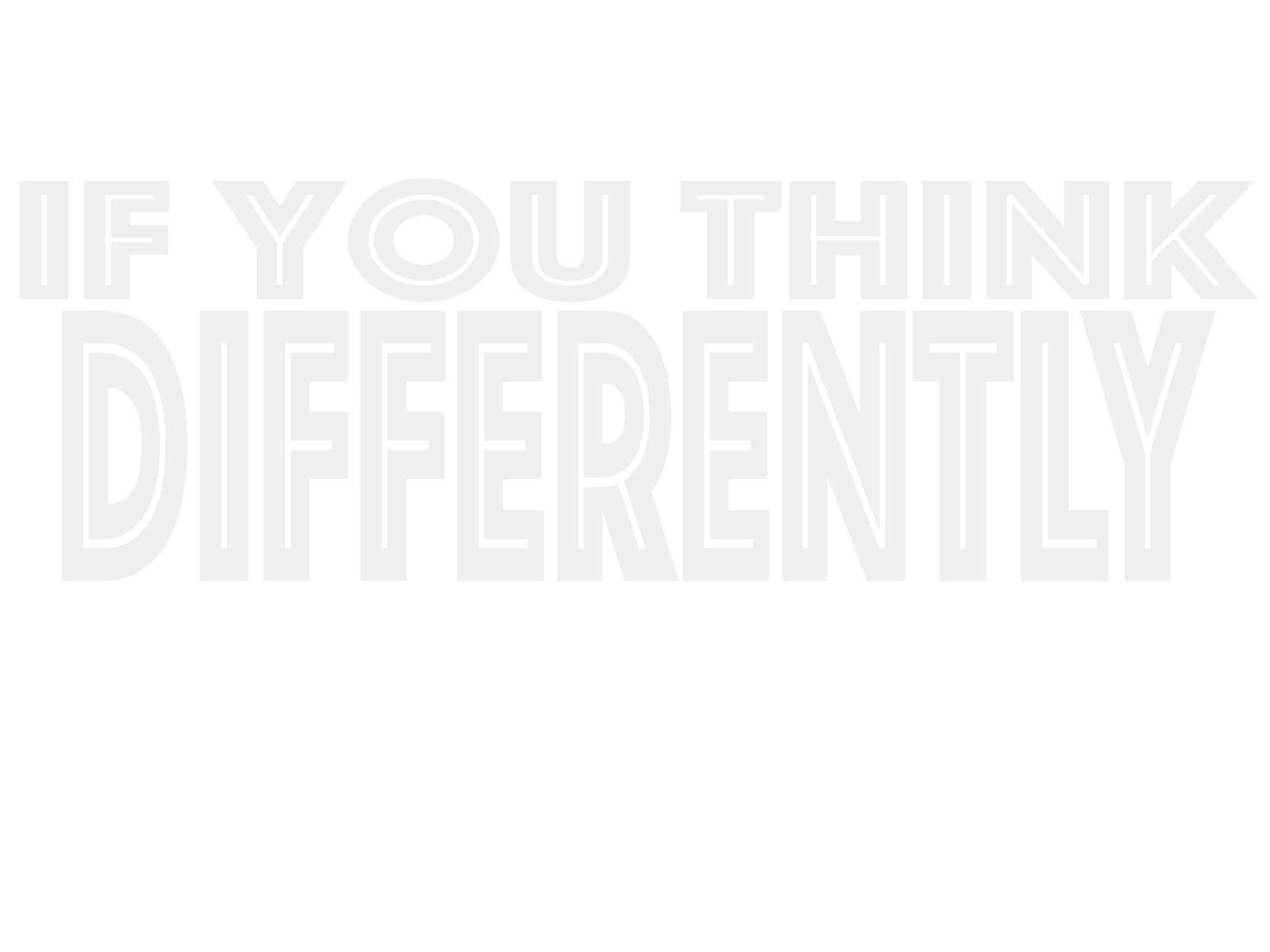 "white text on a white background, reading ""if you think differently"""